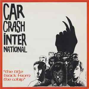 "Car Crash International - ""The Title Track From The Whip"" Album"